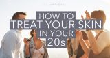 How to treat your skin in your 20's