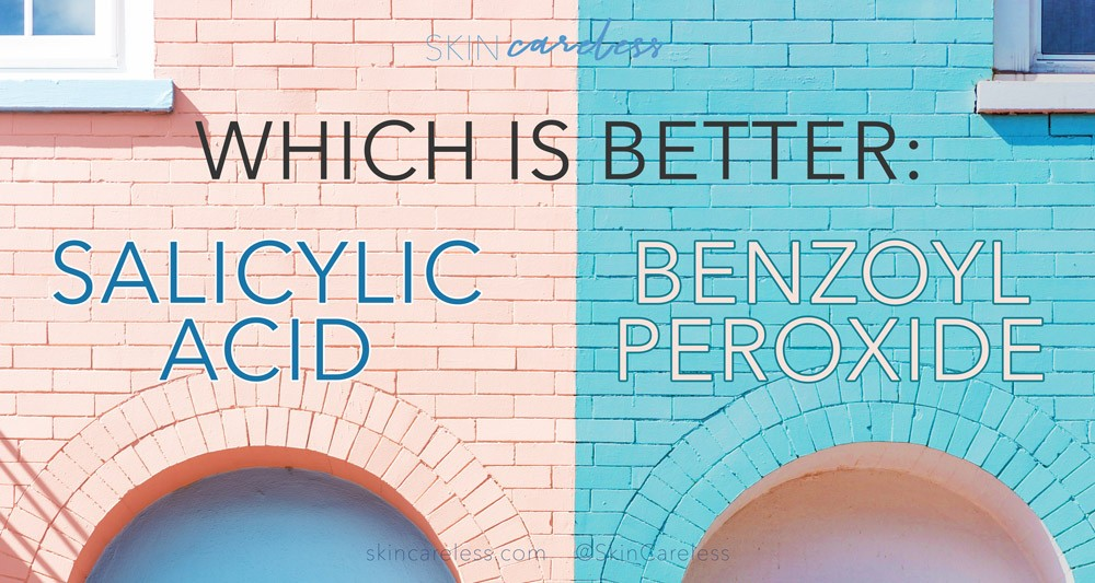Which is better: salicylic acid or benzoyl peroxide?