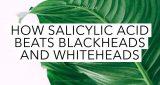 How salicylic acid beats blackheads and whiteheads