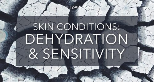 Skin conditions: dehydration & sensitivity