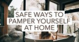 Safe ways to pamper yourself at home