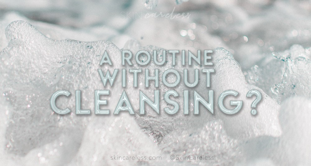 A routine without cleansing?