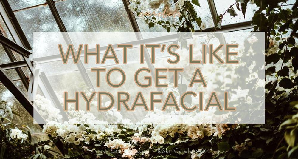 What it's like to get a hydrafacial