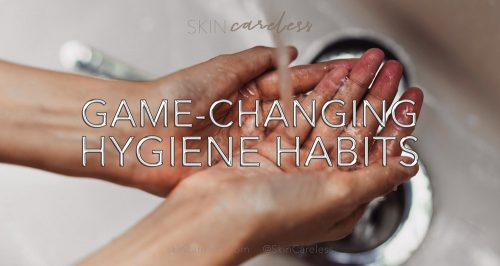 Game-changing hygiene habits