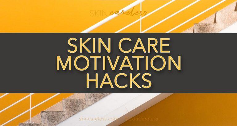 Skin care motivation hacks