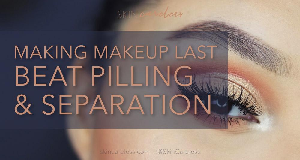 Making makeup last: beat pilling and separation