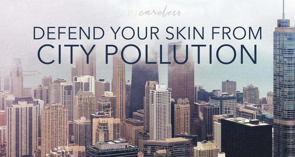 Defend your skin from city pollution