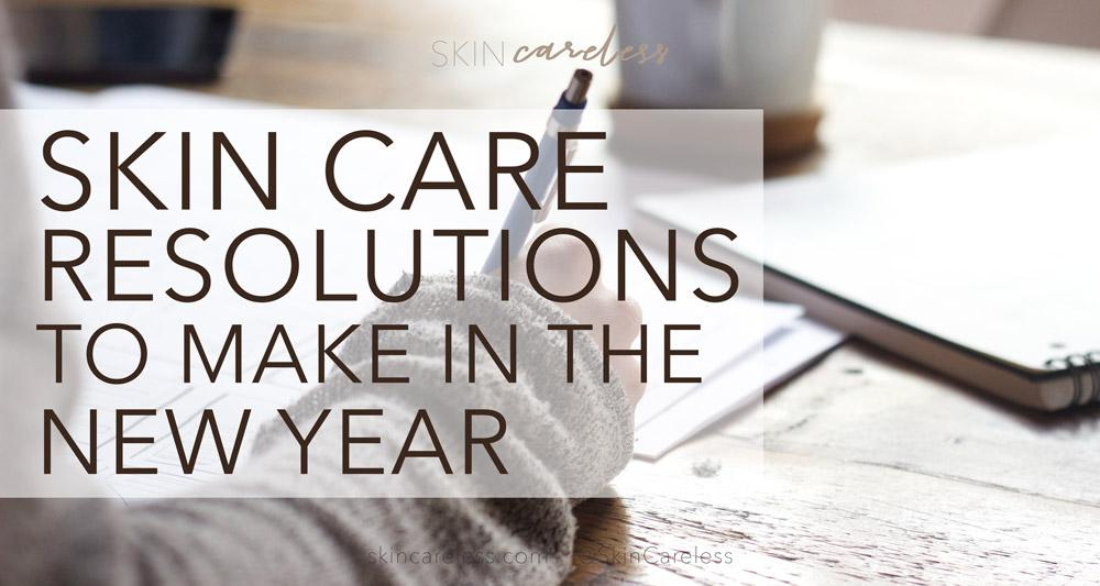 Skin care resolutions to make in the new year