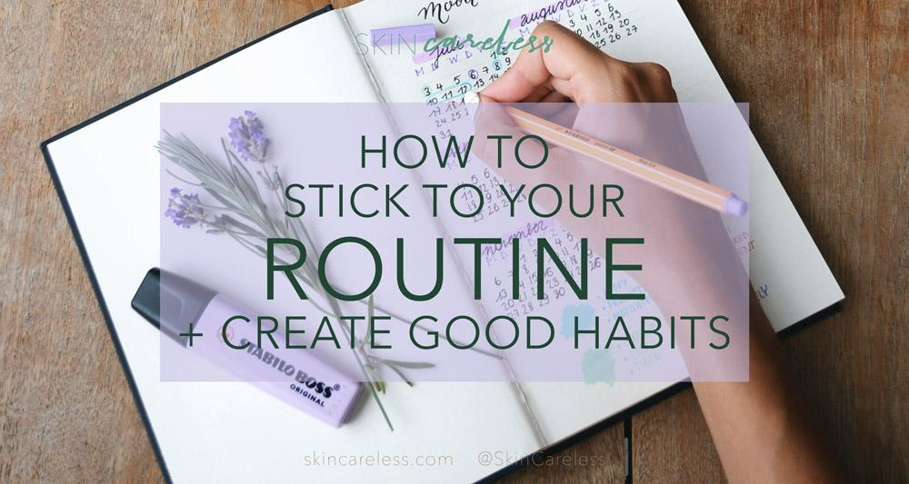 How to stick to your routine and create good habits
