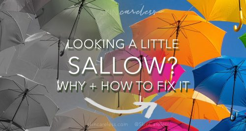 Looking a little sallow? Why and how to fix it