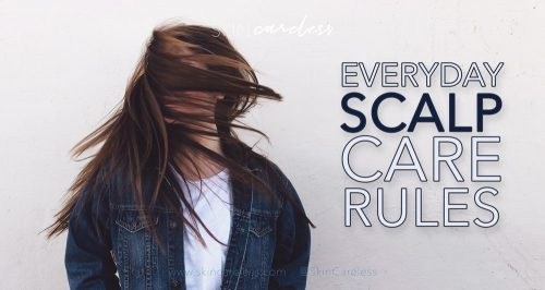 Everyday scalp care rules