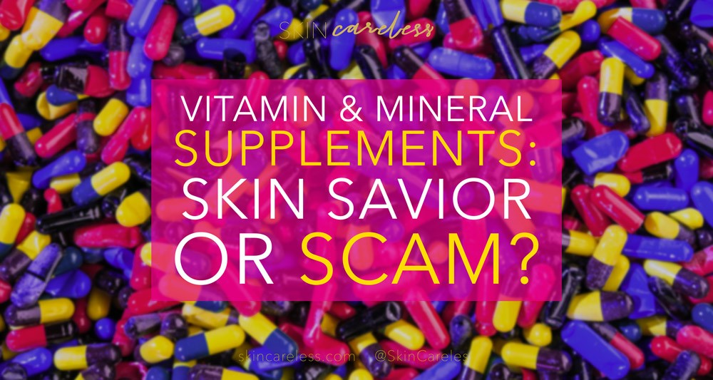 Vitamin and mineral supplements: skin savior or scam?