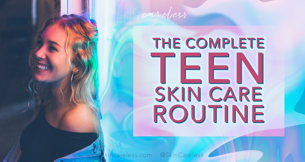 The complete teen skin care routine