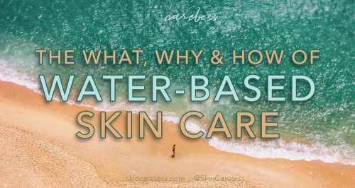 The what, why and how of water-based skin care